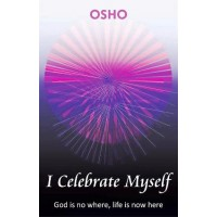 I Celebrate Myself: God Is No Where, Life Is Now Here (New Edition)